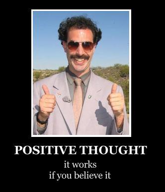 Positive thought - works if you believe it